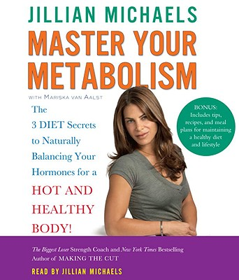 Master Your Metabolism: The 3 Diet Secrets to Naturally Balancing Your Hormones for a Hot and Healthy Body! Cover Image