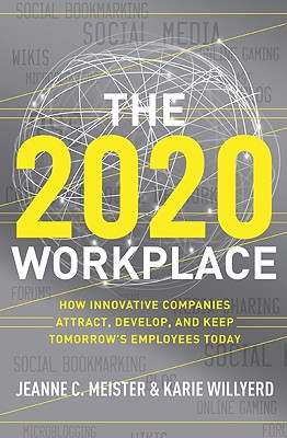 The 2020 Workplace: How Innovative Companies Attract, Develop, and Keep Tomorrow's Employees Today Cover Image