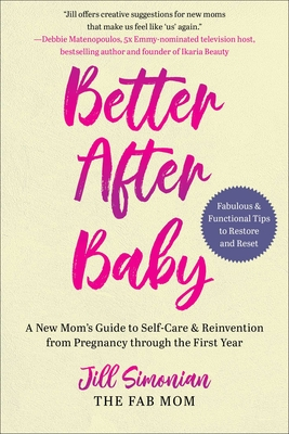 Better After Baby: A New Mom's Guide to Self-Care & Reinvention from Pregnancy through the First Year Cover Image