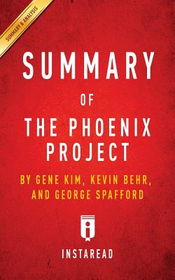 Summary of the Phoenix Project: By Gene Kim, Kevin Behr and George Spafford Includes Analysis Cover Image