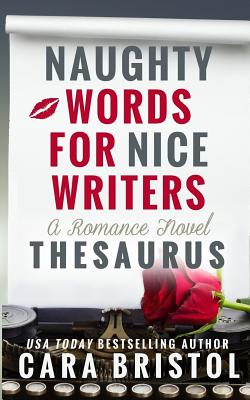 Naughty Words for Nice Writers: A Romance Novel Thesaurus Cover Image