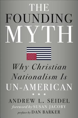 The Founding Myth: Why Christian Nationalism Is Un-American Cover Image
