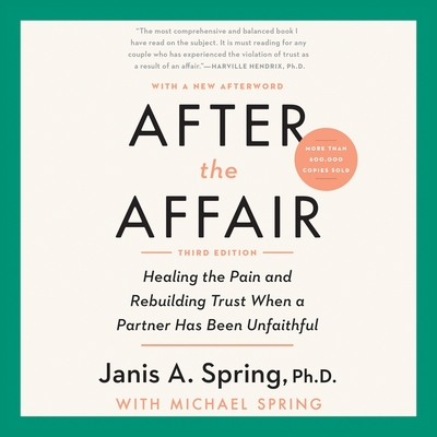 After the Affair, Third Edition: Healing the Pain and Rebuilding Trust When a Partner Has Been Unfaithful Cover Image