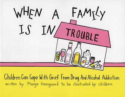 When a Family Is in Trouble: Children Can Cope with Grief from Drug and Alcohol Addiction Cover Image