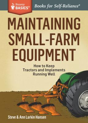Maintaining Small-Farm Equipment: How to Keep Tractors and Implements Running Well. A Storey BASICS® Title Cover Image