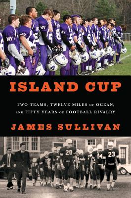 Island Cup: Two Teams, Twelve Miles of Ocean, and Fifty Years of Football Rivalry Cover Image