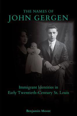 The Names of John Gergen: Immigrant Identities in Early Twentieth-Century St. Louis Cover Image