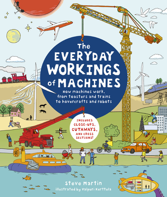 The Everyday Workings of Machines: How machines work, from toasters and trains to hovercrafts and robots - Includes close-ups, cutaways, and cross sections! Cover Image