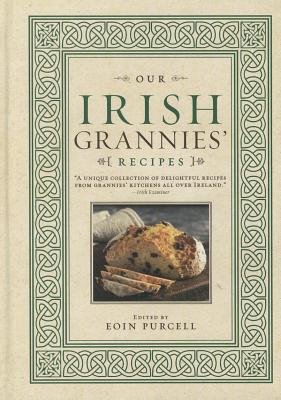Our Irish Grannies' Recipes: Comforting and Delicious Cooking from the Old Country to Your Family's Table Cover Image