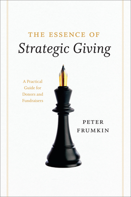 The Essence of Strategic Giving: A Practical Guide for Donors and Fundraisers Cover Image