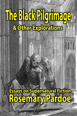 The Black Pilgrimage & Other Explorations: Essays on Supernatural Fiction Cover Image