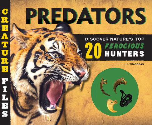 Creature Files: Predators: Discover 20 of Nature's Most Ferocious Hunters Cover Image