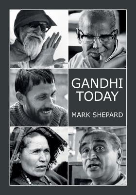 Gandhi Today: A Report on India's Gandhi Movement and Its Experiments in Nonviolence and Small Scale Alternatives (25th Anniversary Cover Image