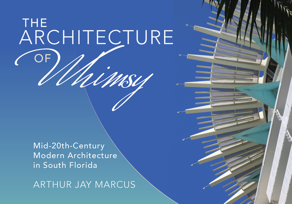 The Architecture of Whimsy: Mid-20th-Century Modern Architecture in South Florida Cover Image