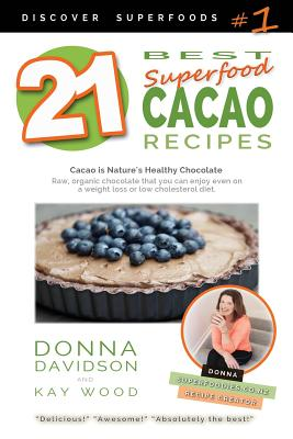 21 Best Superfood Cacao Recipes - Discover Superfoods #1: Cacao is Nature's healthy and delicious superfood chocolate you can enjoy even on a weight l Cover Image