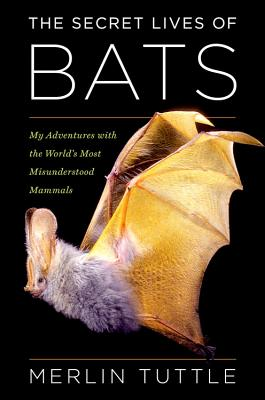 The Secret Lives of Bats: My Adventures with the World's Most Misunderstood Mammals Cover Image