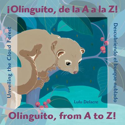 Cover for ¡Olinguito, de la A A La Z! Descubriendo El Bosque Nublado