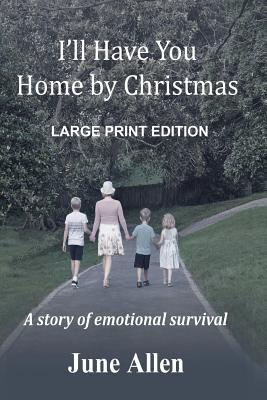 I'll Have You Home by Christmas: Large Print: A Story of Emotional Survival Cover Image