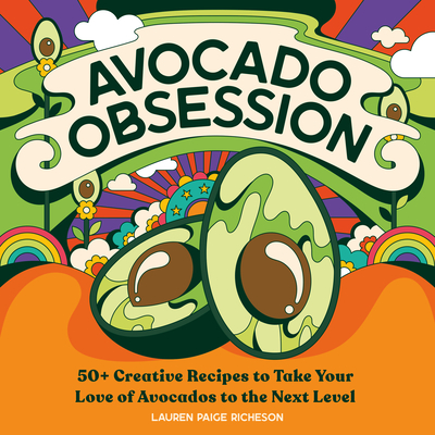 Avocado Obsession: 50+ Creative Recipes to Take Your Love of Avocados to the Next Level Cover Image
