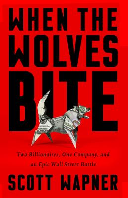 When the Wolves Bite: Two Billionaires, One Company, and an Epic Wall Street Battle Cover Image