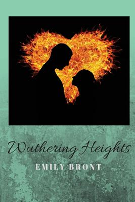 Wuthering Heights: Passionate Story of the Intense and Almost Demonic Love Between Catherine Earnshaw and Heathcliff Cover Image