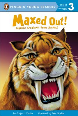 Maxed Out!: Gigantic Creatures from the Past (Penguin Young Readers, Level 3) Cover Image