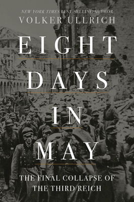 Eight Days in May: The Final Collapse of the Third Reich cover