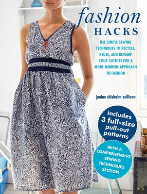 Fashion Hacks: Use simple sewing techniques to recycle, reuse, and revamp your clothes for a more mindful approach to fashion Cover Image
