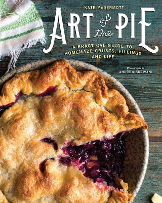 Art of the Pie: A Practical Guide to Homemade Crusts, Fillings, and Life Cover Image