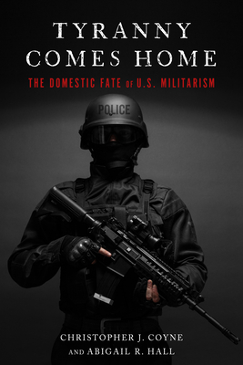 Tyranny Comes Home: The Domestic Fate of U.S. Militarism Cover Image