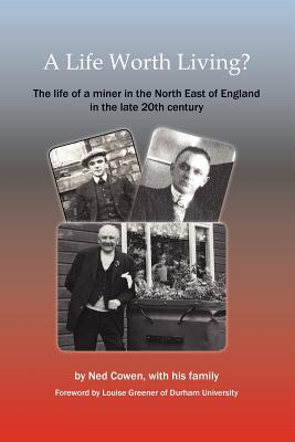A Life Worth Living? the Life of a Miner in the North East of England in the Late 20th Century Cover Image
