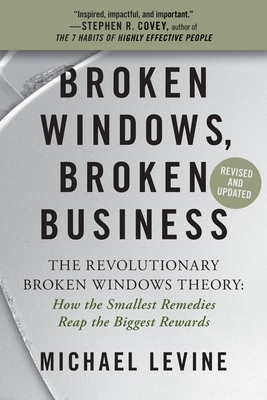 Broken Windows, Broken Business: The Revolutionary Broken Windows Theory: How the Smallest Remedies Reap the Biggest Rewards Cover Image
