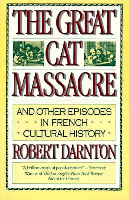 an analysis of the great cat massacre a french cultural history book by robert darnton Ppt - the great cat massacre and other episodes in french cultural history robert darnton powerpoint presentation | free to download - id: 218bf-nmezm the adobe flash plugin is needed to view this content.