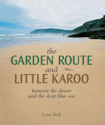 The Garden Route and Little Karoo: Between the Desert and the Deep Blue Sea Cover Image