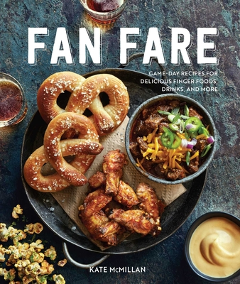 Fan Fare: | Gameday Food | Tailgating | Chicken Wings | Nachos | Chili | Sports Fan Recipes | Cocktails and Beer. Cover Image