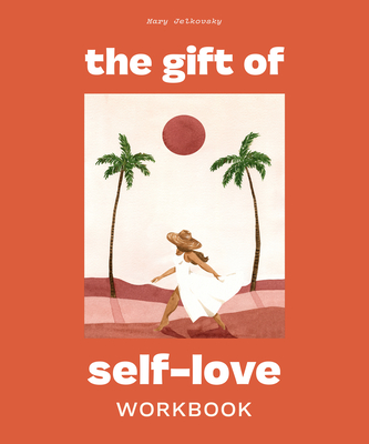 The Gift of Self-Love: A Workbook to Help You Build Confidence, Recognize Your Worth, and Learn to Finally Love Yourself Cover Image