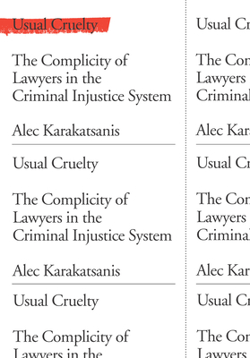 Usual Cruelty: The Complicity of Lawyers in the Criminal Injustice System Cover Image