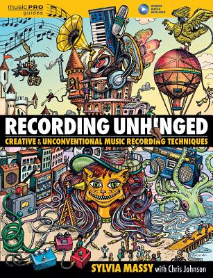 Recording Unhinged: Creative and Unconventional Music Recording Techniques (Music Pro Guides) Cover Image