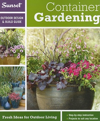 Sunset Outdoor Design & Build: Container Gardening: Fresh Ideas for Outdoor Living Cover Image