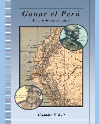 Ganar el Perú: Historia de una conquista cover
