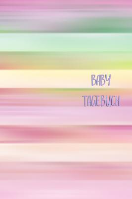 Baby Tagebuch: Für Mädchen Frauen Einschreibbuch Terminplaner Jahrbuch Achtsamkeit Fürsorge Partnerschaft Freundschaft Schwangerschaf Cover Image
