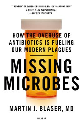 Missing Microbes: How the Overuse of Antibiotics Is Fueling Our Modern Plagues Cover Image