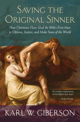 Saving the Original Sinner: How Christians Have Used the Bible's First Man to Oppress, Inspire, and Make Sense of the World Cover Image