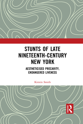 Stunts of Late Nineteenth-Century New York: Aestheticised Precarity, Endangered Liveness Cover Image