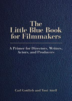 The Little Blue Book for Filmmakers: A Primer for Directors, Writers, Actors, and Producers (Limelight) Cover Image