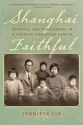 Shanghai Faithful: Betrayal and Forgiveness in a Chinese Christian Family Cover Image