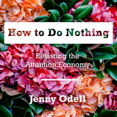 How to Do Nothing Lib/E: Resisting the Attention Economy Cover Image