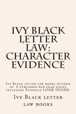 Ivy Black letter law: Character Evidence: Ivy Black letter law books Author of 6 published bar exam essays including Evidence LOOK INSIDE! Cover Image