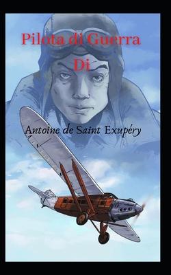 Pilota di guerra: un romanzo d'azione di Antoine de Saint Exupéry Cover Image