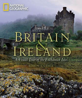 Britain and Ireland: A Visual Tour of the Enchanted Isles Cover Image